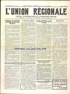 UNION REGIONALE (L') [No 1128] du 11/04/1940 - ASSISTANCE AUX VIEILLARDS POSSEDANT POUR TOUTES RESSOURCES UN PETIT BIEN IMMOBILIER PAR LESESTRE - LE CODE DE LA FAMILLE - PARSAL CONDAMNE A 4 ANS DE PRISON ET 4000 FRANCS D'AMENDE - MORT DE JESUS - LA MORT DU CARDINAL - L'OEUVRE DU CONSEIL MUNICIPAL DE SAINT-MAUR PENDANT LES PREMIERS MOIS DE LA GUERRE par Collectif