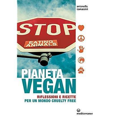 Pianeta Vegan: Riflessioni E Ricette Per Un Mondo Cruelty Free