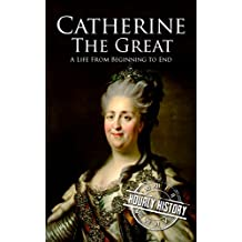 Catherine the Great: A Life From Beginning to End (English Edition)