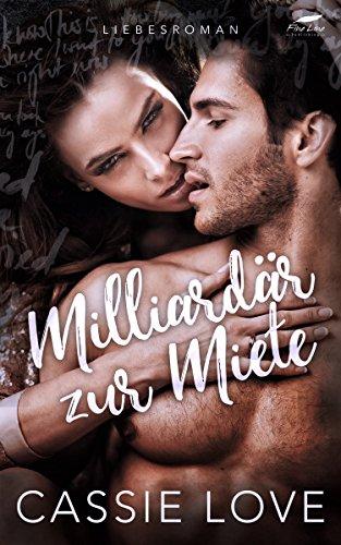 Milliardär zur Miete: Liebesroman (Millionär Liebesromane 1) von [Love, Cassie]