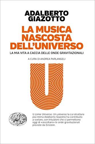 La musica nascosta dell'universo: La mia vita a caccia delle onde gravitazionali (Einaudi. Passaggi)