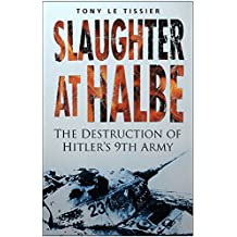 Slaughter at Halbe: The Destruction of Hitler's 9th Army April 1945