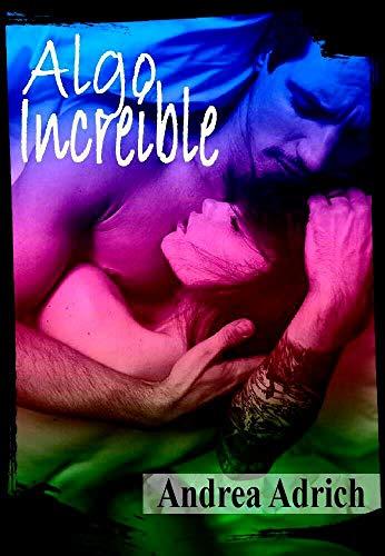 Algo Increíble: (Volumen Independiente) por Andrea Adrich