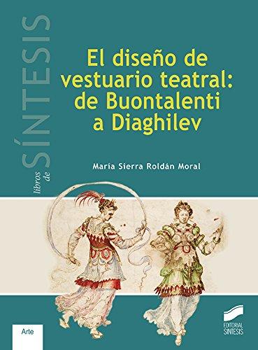 El diseño de vestuario teatral: de Buontalenti a Diaghilev (Libros de Síntesis)