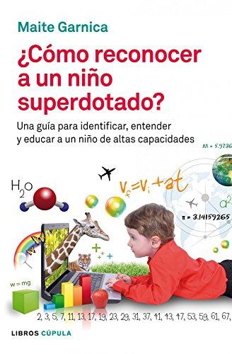 Cómo reconocer a un niño superdotado: Una guía para identificar, entender y educar a un niño de altas capacidades por Maite Garnica Betrán