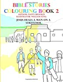 Bible Stories Colouring Book 2: Jesus heals a man on a stretcher: Volume 2 (Bible Stories Colouring Books)