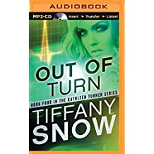 Out of Turn (The Kathleen Turner Series) by Tiffany Snow (2015-08-18)
