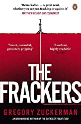 The Frackers: The Outrageous Inside Story of the New Energy Revolution by Gregory Zuckerman (2014-10-02)