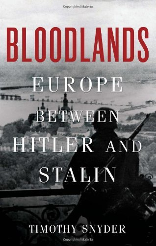 Bloodlands: Europe Between Hitler and Stalin by Timothy Snyder (2010-10-12)