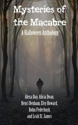 Mysteries of the Macabre: A Halloween Anthology by Alicia Dean (2015-09-16) (Halloween James St)