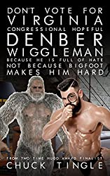 Don't Vote For Virginia Congressional Hopeful Denber Wiggleman Because He Is Full Of Hate, Not Because Bigfoot Makes Him Hard