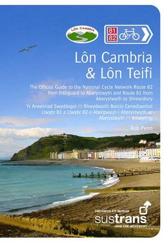 Lon Cambria & Lon Teifi: The Official Guide to the National Cycle Network Route 81 from Aberystwyth to Shrewsbury and Route 82 Between Aberystwyth and Fishguard