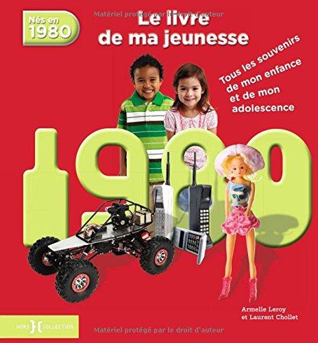 Nés en 1980, le livre de ma jeunesse : Tous les souvenirs de mon enfance et de mon adolescence par Armelle Leroy, Laurent Chollet