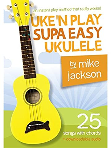 Mike Jackson: Uke'n Play Supa Easy Ukulele (Book/Audio Download) (Mike Jackson Ukulele)