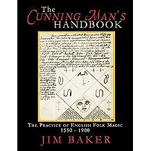 The Cunning Man's Handbook: The Practice of English Folk Magic, 1550-1900 (English Edition)
