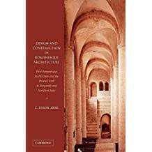 [(Design and Construction in Romanesque Architecture : First Romanesque Architecture and the Pointed Arch in Burgundy and Northern Italy)] [By (author) C. Edson Armi] published on (May, 2012)