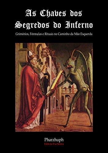 As Chaves dos Segredos do Inferno: Grimórios, Fórmulas e Rituais no Caminho da Mão Esquerda (Portuguese Edition)