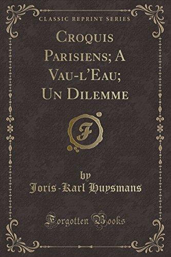 Croquis Parisiens; A Vau-L'Eau; Un Dilemme (Classic Reprint)