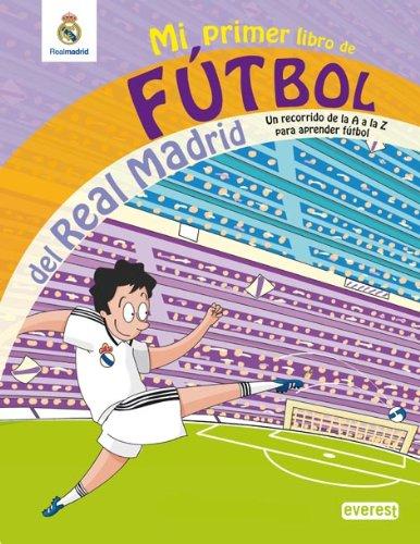 Mi primer libro de fútbol del Real Madrid: Un recorrido de la A a la Z para aprender fútbol (Real Madrid / Libros de lectura)