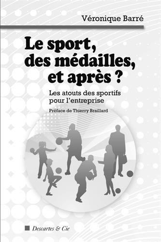 Le sport, des médailles, et après ? : Les atouts des sportifs pour l'entreprise par Véronique Barre