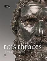 L'épopée des rois thraces - Des guerres médiques aux invasions celtes, 479-278 av. J.-C. : découvertes archéologiques en Bulgarie de Jean-Luc Martinez