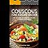 Couscous  - Zum Küssen lecker: Die gesunde Alternative aus der afrikanischen Küche zur gesunden und ballastoffreichen Ernährung mit der richtigen Menge an Vitalstoffen
