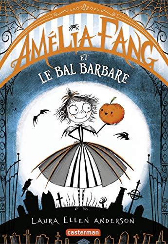 Amélia Fang (Tome 1) - Le Bal barbare par [Anderson, Laura Ellen]