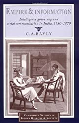 Empire and Information: Intelligence Gathering and Social Communication in India, 1780-1870 (Cambridge Studies in Indian History and Society)