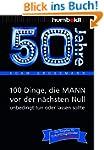 50 Jahre: 100 Dinge, die MANN vor der...