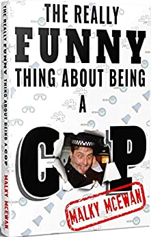 The really FUNNY thing about being a COP by [McEwan, Malky]