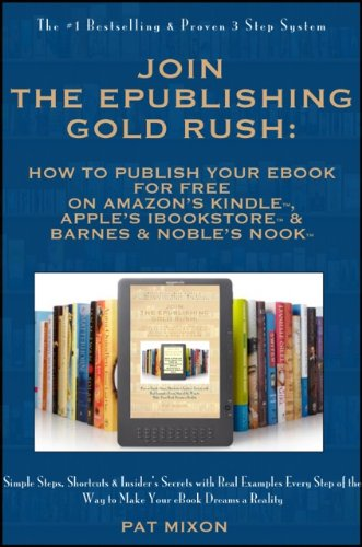 join-the-epublishing-gold-rush-how-to-create-write-format-publish-and-sell-your-ebook-for-free-on-am