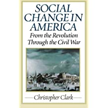 Social Change in America: From the Revolution to the Civil War by Christopher Clark (2007-09-14)