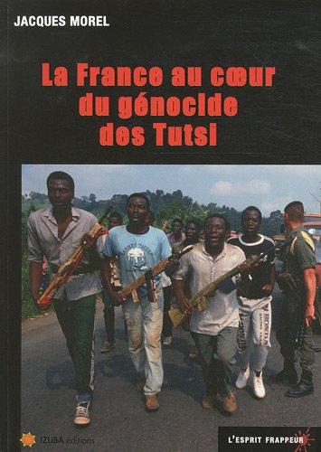 La France au coeur du génocide des Tutsi par Jacques Morel