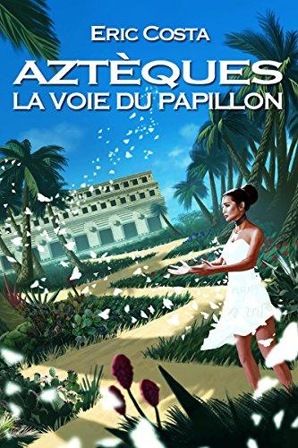 La Voie du Papillon (Roman historique / Roman initiatique) (Aztèques t. 2) par Eric Costa