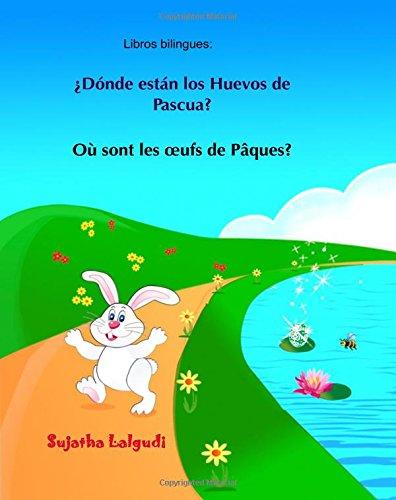 Libros bilingues: Donde estan los Huevos de Pascua: Libro infantil ilustrado español-francés (Edición bilingüe), Frances para niños, bilingue español Libros para niños - 9781545232897: Volume 10