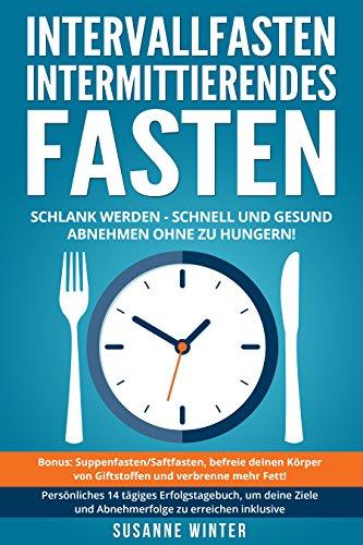 Intervallfasten - Intermittierendes Fasten: 16 8, 5 2 Diät Ratgeber ...