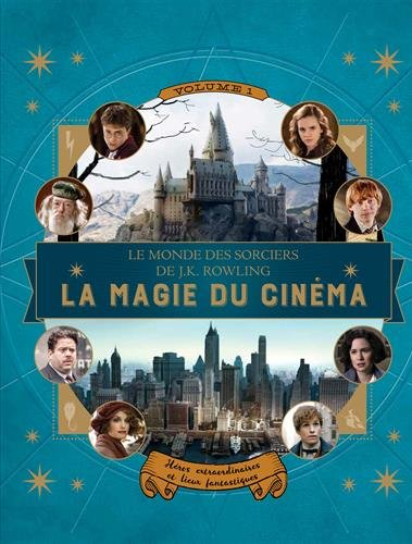 le-monde-des-sorciers-de-j-k-rowling-la-magie-du-cinema-volume-1-heros-extraordinaires-et-lieux-fant