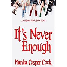 It's Never Enough: A Virginia Templeton Story (Virginia Templeton Stories Book 2)