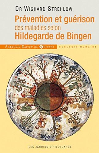 Prévention et guérison des maladies selon Hildegarde de Bingen par Docteur Wighard Strehlow