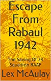 Escape From Rabaul 1942: The Saving Of 24 Squadron RAAF (English Edition)