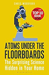 Atoms Under the Floorboards: The Surprising Science Hidden in Your Home (Bloomsbury Sigma)