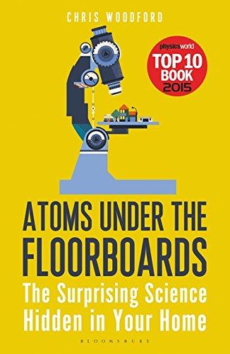 Atoms Under the Floorboards: The Surprising Science Hidden in Your Home (Bloomsbury Sigma)