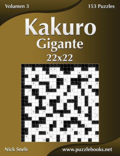 Kakuro Gigante 22x22 - Volumen 3 - 153 Puzzles: Volume 3 por Nick Snels