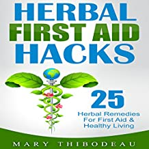 Herbal First Aid Hacks: 25 Herbal Remedies for First Aid and Healthy Living