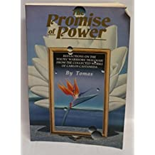 The Promise of Power: Reflections on the Toltec Warriors' Dialogue from the Collected Works of Carlos Castaneda