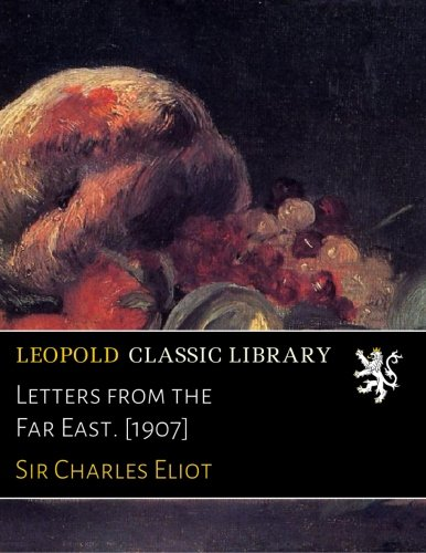 Letters from the Far East. [1907] por Sir Charles Eliot