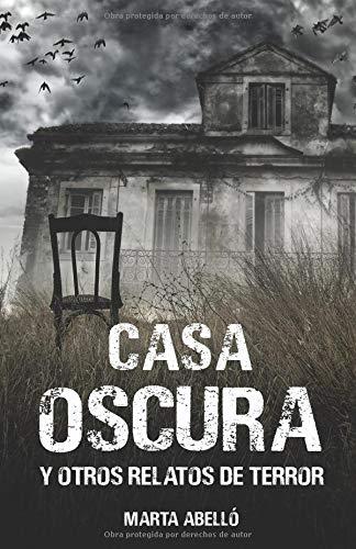 Casa Oscura: y otros relatos de terror por Marta Abelló