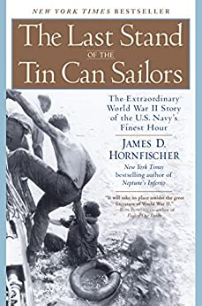 The Last Stand of the Tin Can Sailors: The Extraordinary World War II Story of the U.S. Navy's Finest Hour by [Hornfischer, James D.]
