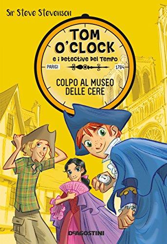 Colpo al museo delle cere. Tom O'Clock e i detective del tempo. Ediz. illustrata: 1