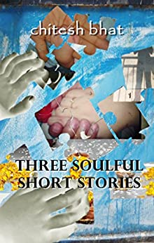 Three Soulful Short Stories by [bhat, chitesh]